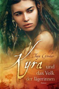Taya Gondar - Kyra und das Volk der Jägerinnen - Band 1 - lesbian romance trifft Fantasy